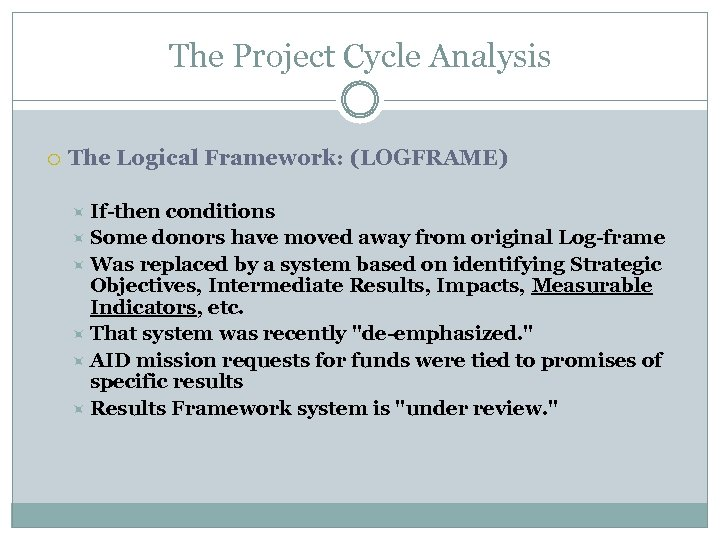 The Project Cycle Analysis The Logical Framework: (LOGFRAME) If-then conditions Some donors have moved