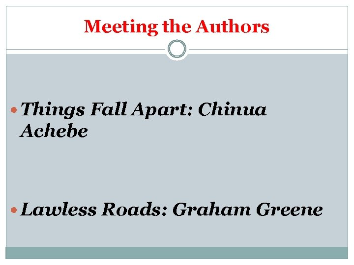 Meeting the Authors Things Fall Apart: Chinua Achebe Lawless Roads: Graham Greene