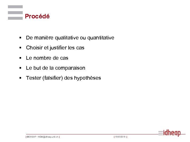 Procédé § De manière qualitative ou quantitative § Choisir et justifier les cas §