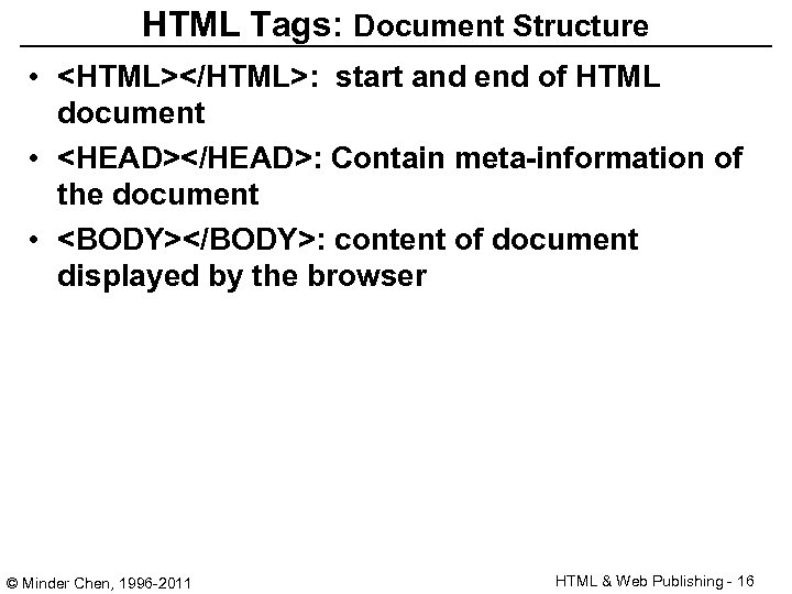 HTML Tags: Document Structure • <HTML></HTML>: start and end of HTML document • <HEAD></HEAD>: