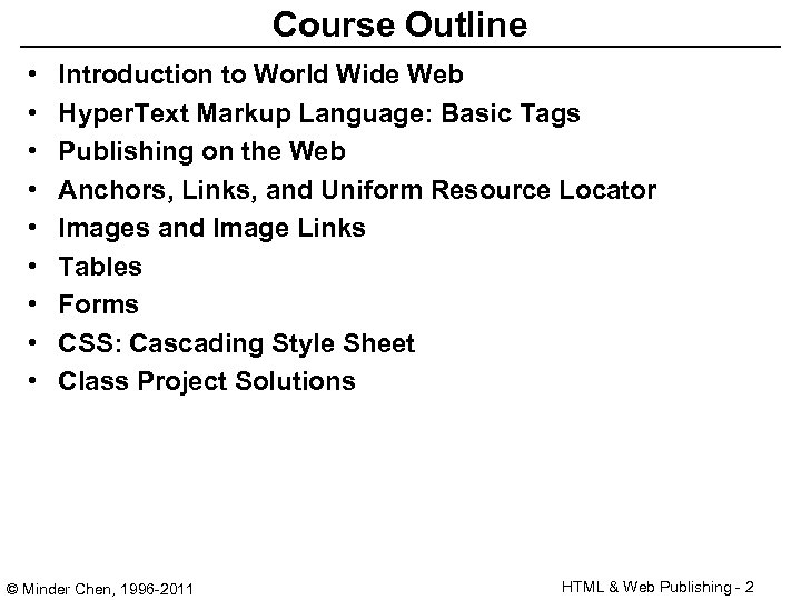 Course Outline • • • Introduction to World Wide Web Hyper. Text Markup Language: