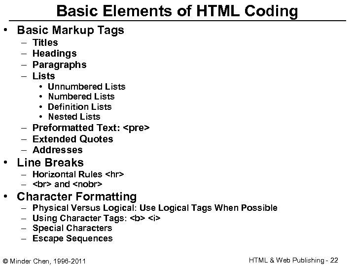 Basic Elements of HTML Coding • Basic Markup Tags – – Titles Headings Paragraphs