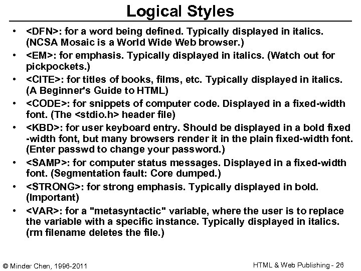 Logical Styles • <DFN>: for a word being defined. Typically displayed in italics. (NCSA