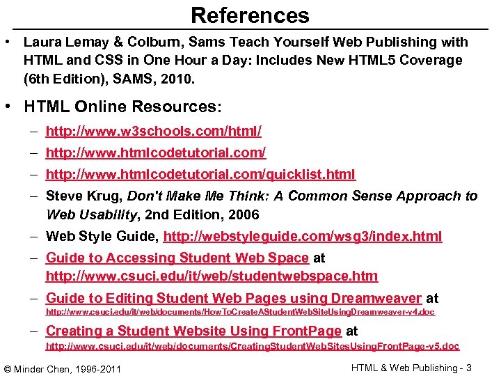 References • Laura Lemay & Colburn, Sams Teach Yourself Web Publishing with HTML and
