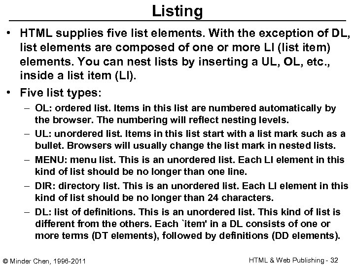 Listing • HTML supplies five list elements. With the exception of DL, list elements