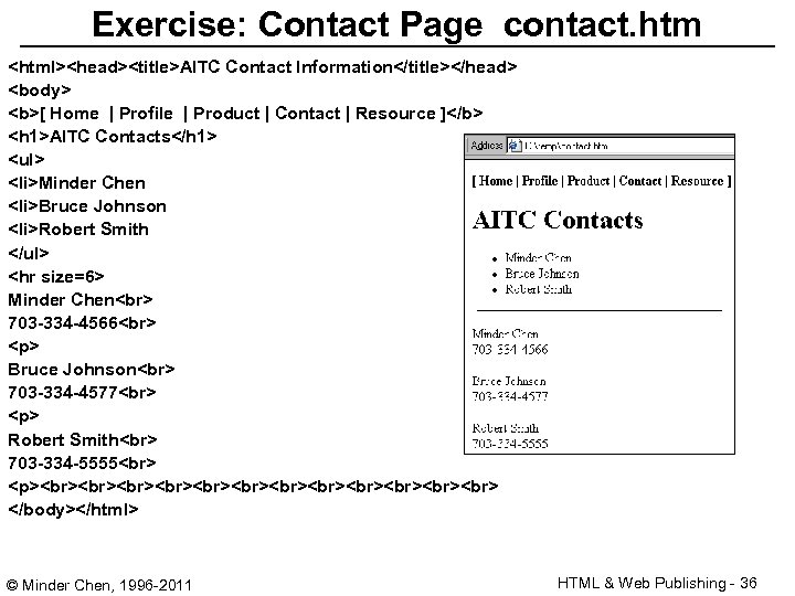 Exercise: Contact Page contact. htm <html><head><title>AITC Contact Information</title></head> <body> <b>[ Home | Profile |