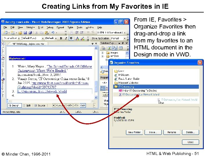 Creating Links from My Favorites in IE From IE, Favorites > Organize Favorites then