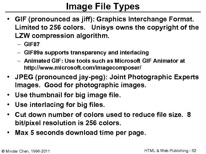 Image File Types • GIF (pronounced as jiff): Graphics Interchange Format. Limited to 256
