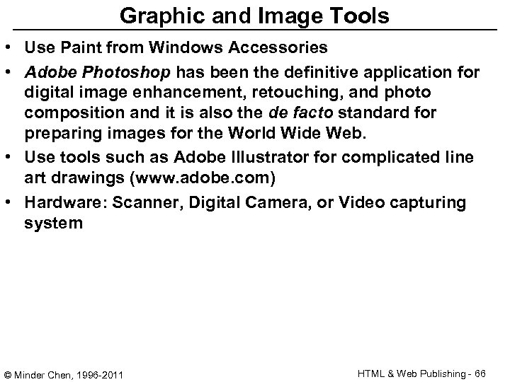 Graphic and Image Tools • Use Paint from Windows Accessories • Adobe Photoshop has