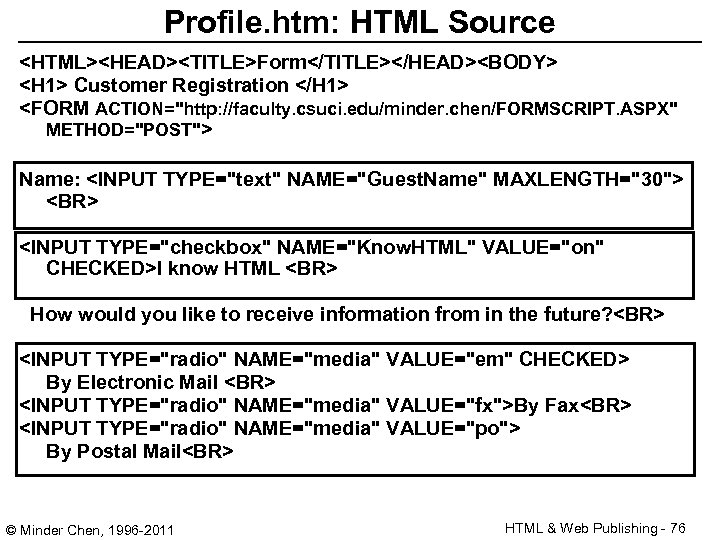 Profile. htm: HTML Source <HTML><HEAD><TITLE>Form</TITLE></HEAD><BODY> <H 1> Customer Registration </H 1> <FORM ACTION=