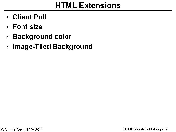 HTML Extensions • • Client Pull Font size Background color Image-Tiled Background © Minder