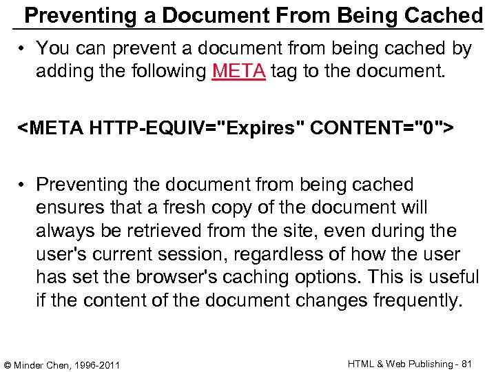 Preventing a Document From Being Cached • You can prevent a document from being