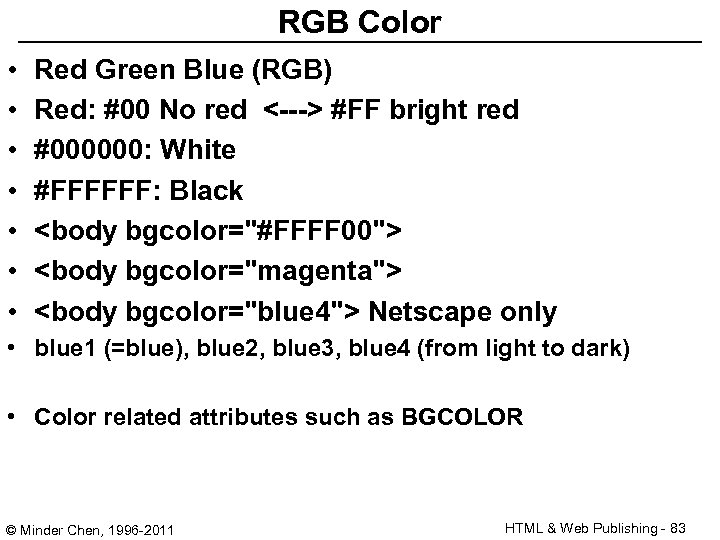 RGB Color • • Red Green Blue (RGB) Red: #00 No red <---> #FF