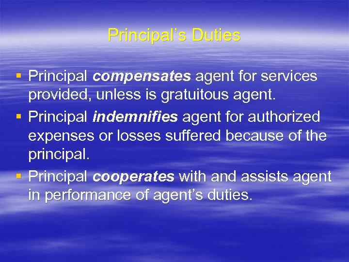 Principal's Duties § Principal compensates agent for services provided, unless is gratuitous agent. §