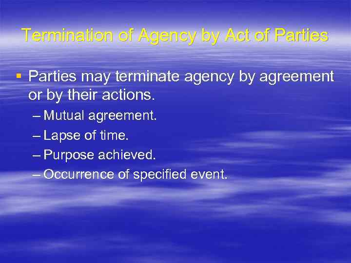 Termination of Agency by Act of Parties § Parties may terminate agency by agreement