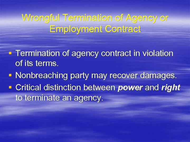 Wrongful Termination of Agency or Employment Contract § Termination of agency contract in violation