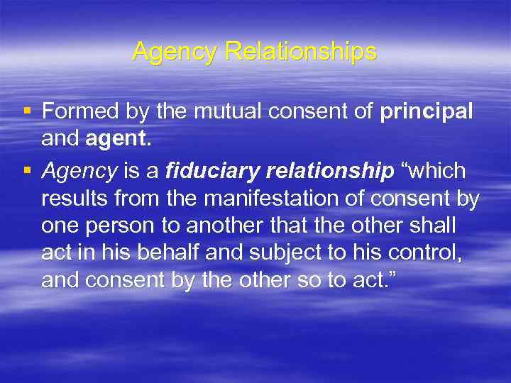 Agency Relationships § Formed by the mutual consent of principal and agent. § Agency