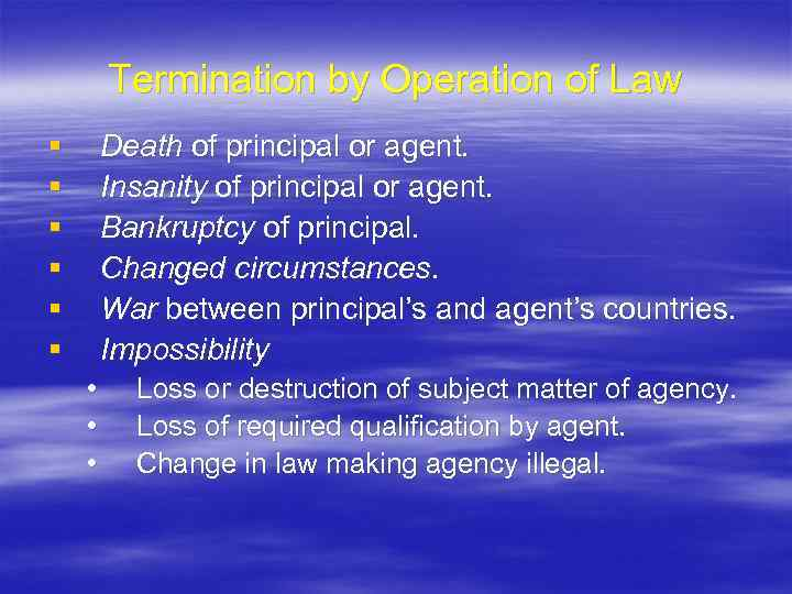 Termination by Operation of Law § § § Death of principal or agent. Insanity