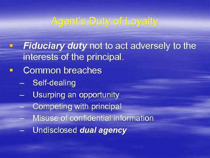Agent's Duty of Loyalty § Fiduciary duty not to act adversely to the interests