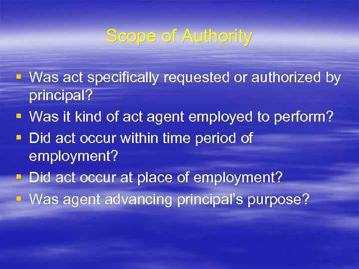 Scope of Authority § Was act specifically requested or authorized by principal? § Was
