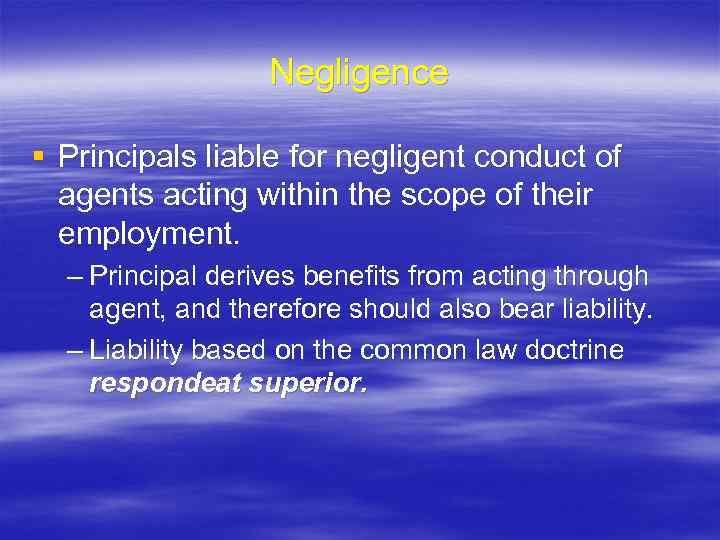 Negligence § Principals liable for negligent conduct of agents acting within the scope of