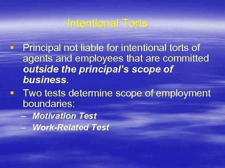 Intentional Torts § Principal not liable for intentional torts of agents and employees that