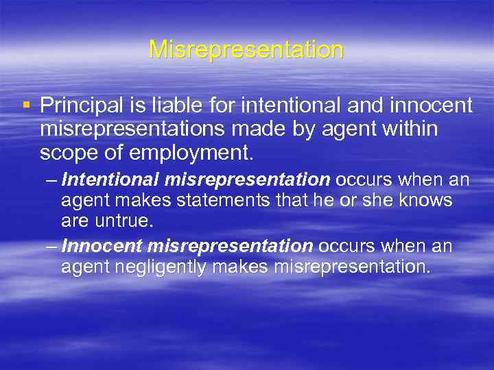 Misrepresentation § Principal is liable for intentional and innocent misrepresentations made by agent within