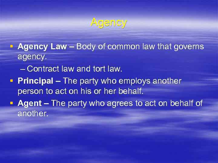 Agency § Agency Law – Body of common law that governs agency. – Contract