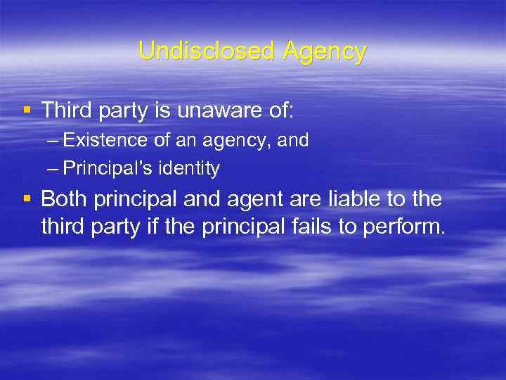 Undisclosed Agency § Third party is unaware of: – Existence of an agency, and