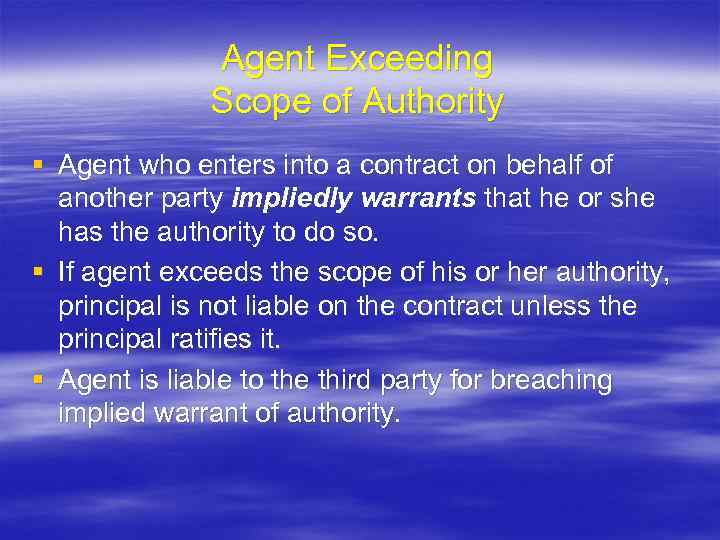 Agent Exceeding Scope of Authority § Agent who enters into a contract on behalf