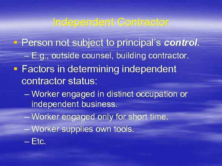 Independent Contractor § Person not subject to principal's control. – E. g. , outside