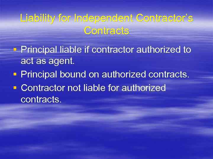 Liability for Independent Contractor's Contracts § Principal liable if contractor authorized to act as