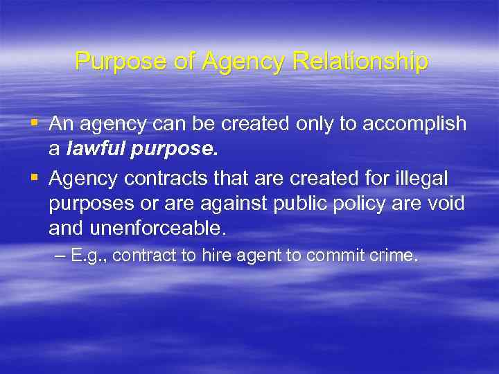 Purpose of Agency Relationship § An agency can be created only to accomplish a