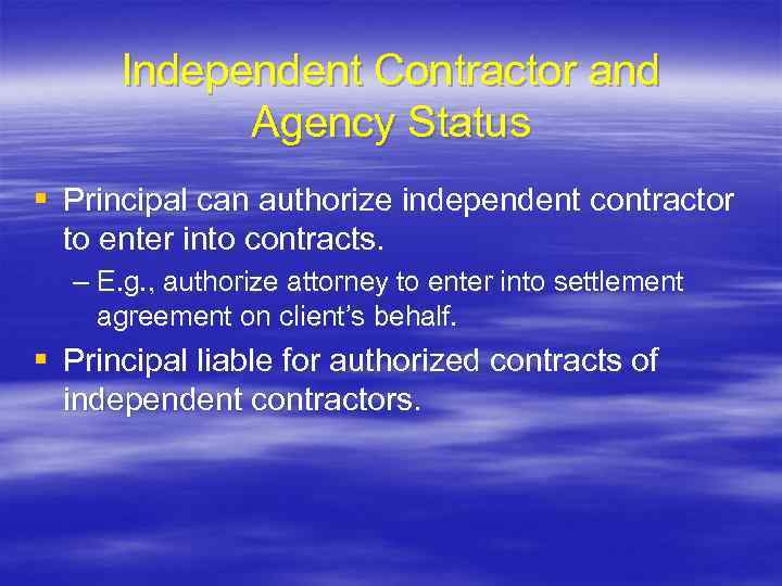 Independent Contractor and Agency Status § Principal can authorize independent contractor to enter into
