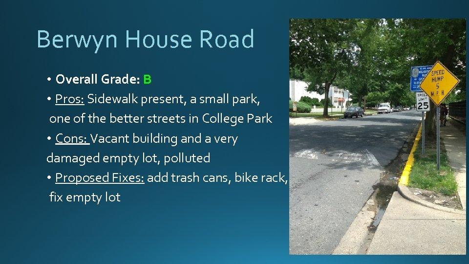 Berwyn House Road • Overall Grade: B • Pros: Sidewalk present, a small park,