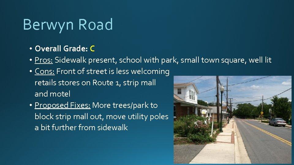 Berwyn Road • Overall Grade: C • Pros: Sidewalk present, school with park, small