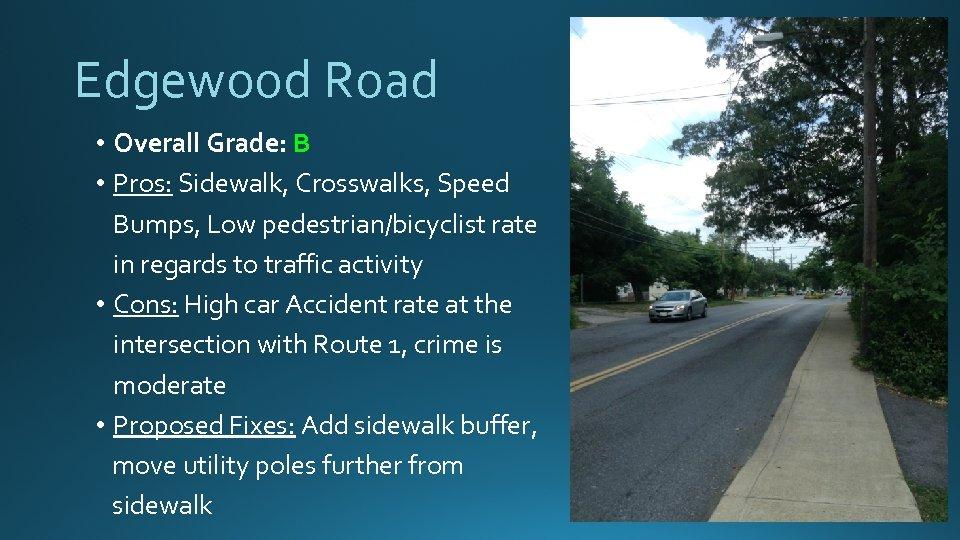 Edgewood Road • Overall Grade: B • Pros: Sidewalk, Crosswalks, Speed Bumps, Low pedestrian/bicyclist
