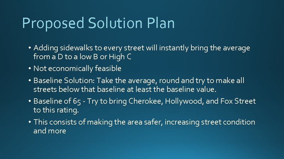 Proposed Solution Plan • Adding sidewalks to every street will instantly bring the average
