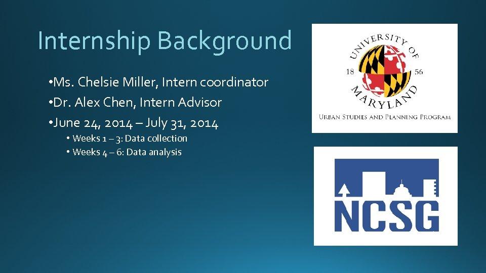 Internship Background • Ms. Chelsie Miller, Intern coordinator • Dr. Alex Chen, Intern Advisor