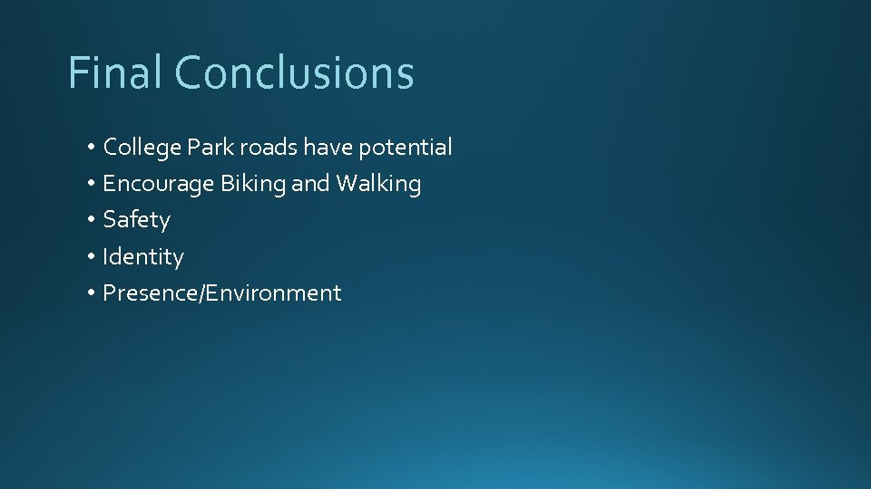 Final Conclusions • College Park roads have potential • Encourage Biking and Walking •