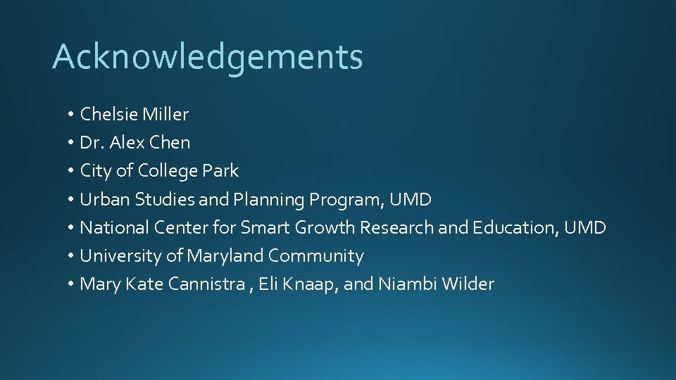 Acknowledgements • Chelsie Miller • Dr. Alex Chen • City of College Park •