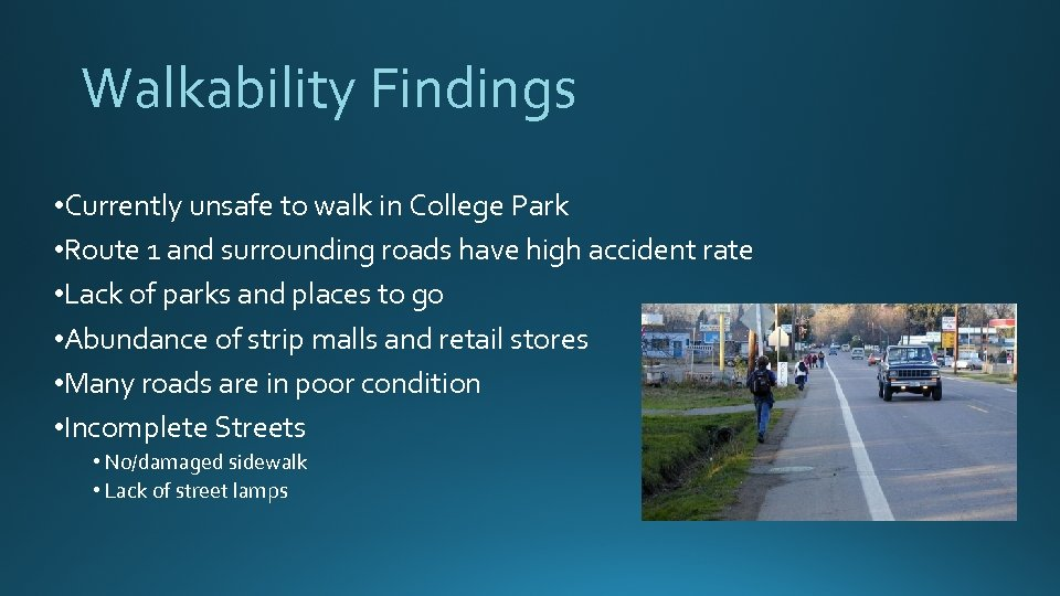 Walkability Findings • Currently unsafe to walk in College Park • Route 1 and