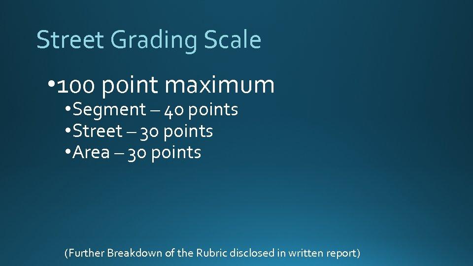 Street Grading Scale • 100 point maximum • Segment – 40 points • Street