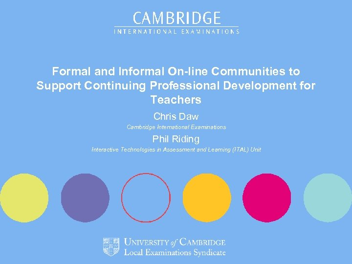 Formal and Informal On-line Communities to Support Continuing Professional Development for Teachers Chris Daw