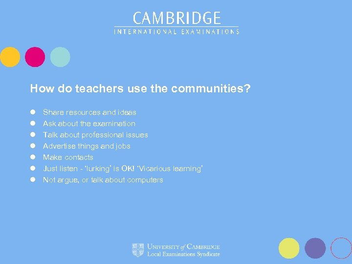 How do teachers use the communities? l l l l Share resources and ideas