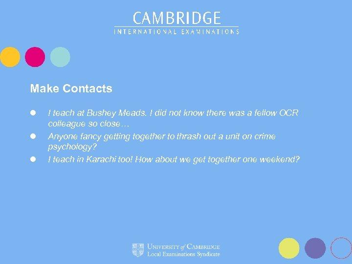 Make Contacts l l l I teach at Bushey Meads. I did not know