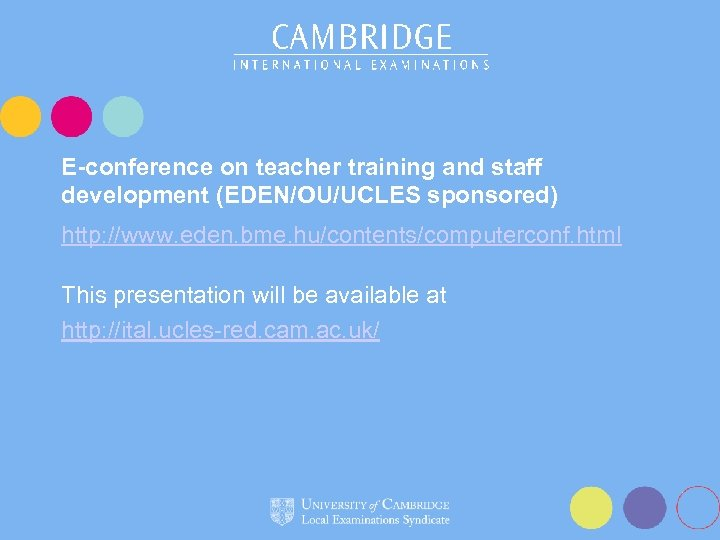 E-conference on teacher training and staff development (EDEN/OU/UCLES sponsored) http: //www. eden. bme. hu/contents/computerconf.