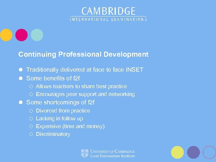 Continuing Professional Development l Traditionally delivered at face to face INSET l Some benefits