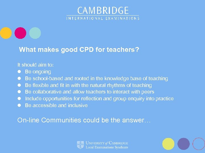 What makes good CPD for teachers? It should aim to: l Be ongoing l