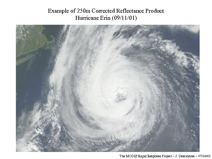 Example of 250 m Corrected Reflectance Product Hurricane Erin (09/11/01) The MODIS Rapid Response